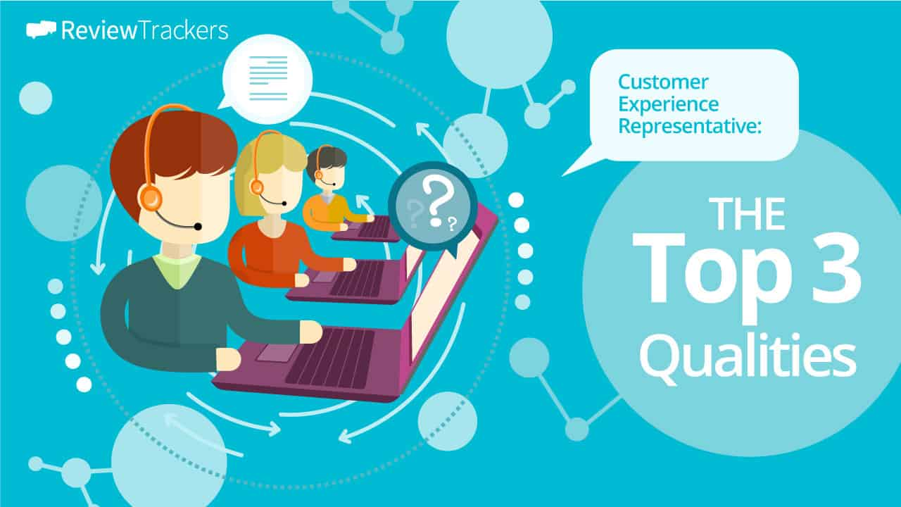 The Top 3 Qualities of a Customer Experience Representative