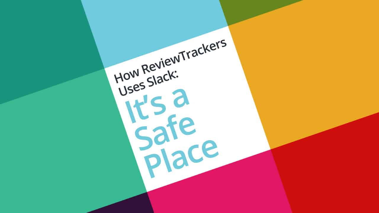 How ReviewTrackers Uses Slack: 'It's a Safe Place'