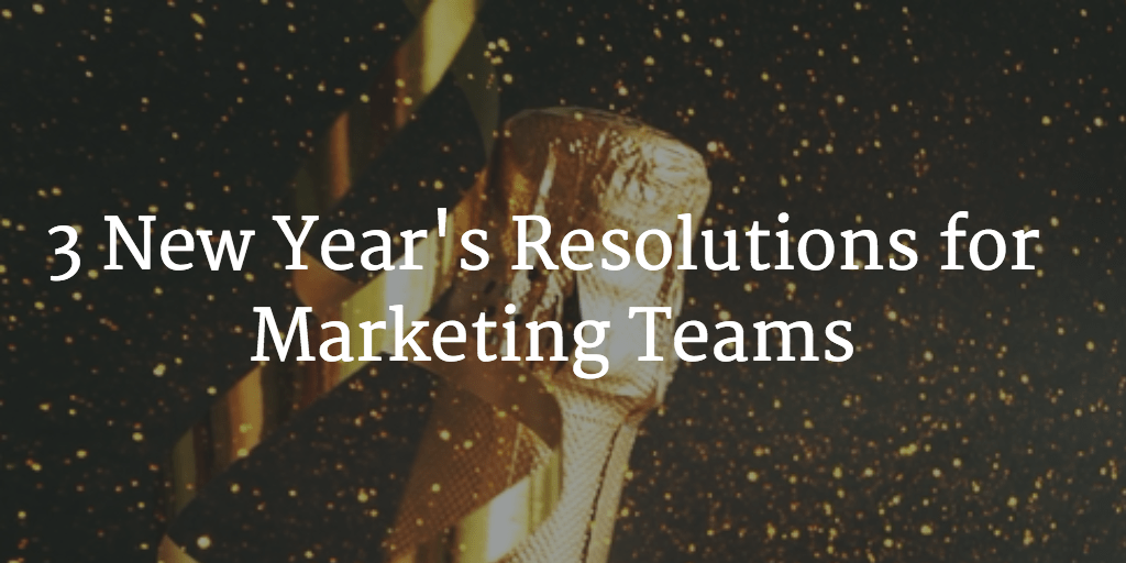 three-new-years-resolutions-for-marketing-teams